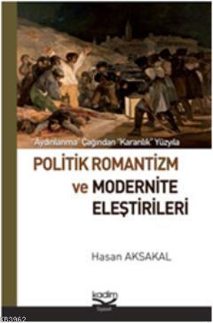 Politik Romantizm ve Modernite Eleştirileri; Aydınlanma Çağından Karanlık Yüzyıla