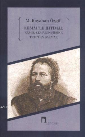 Kemal'le İhtimal; Namık Kemal Şiirine Tersten Bakmak