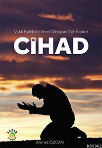 CİHAD; Vakti Belirli ve Sınırlı Olmayan Tek İbadet