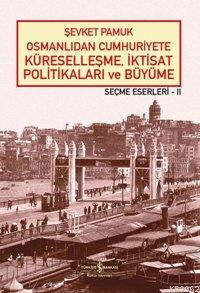 Osmanlıdan Cumhuriyete Küreselleşme, İktisat Politikaları ve Büyüme