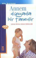 Annem Dünyada Bir Tanedir; Çocuk Diliyle Çocuk Psikolojisi