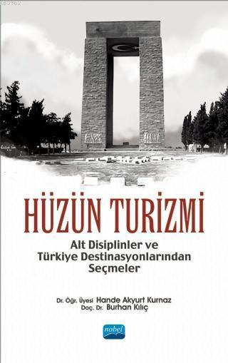 Hüzün Turizmi; Alt Disiplinler ve Türkiye Destinasyonlarından Seçimler
