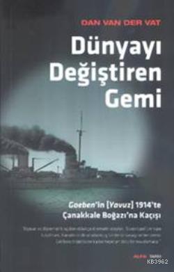 Dünyayı Değiştiren Gemi; Goebenin (Yavuz) 1914te Çanakkale Boğazına Kaçışı