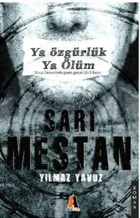 Sarı Mestan Ya Özgürlük Ya Ölüm; Sinop Cezaevinde Geçen Gerçek Bir Hikaye