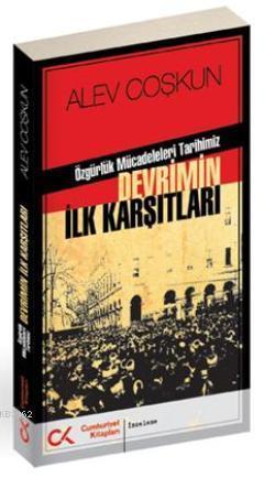 Devrimin İlk Karşıtları; Özgürlük Mücadeleleri Tarihimiz