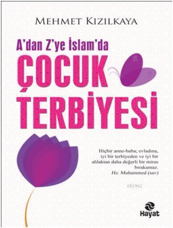 A'dan Z'ye İslam'da Çocuk Terbiyesi