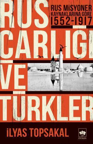 Rus Çarlığı ve Türkler; Rus Misyoner Kaynaklarına Göre 1552 - 1917