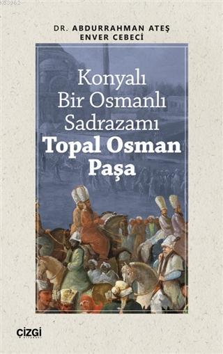 Konyalı Bir Osmanlı Sadrazamı Topal Osman Paşa