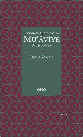 Saltanata Giden Yolda Mu'aviye B. Ebi Sufyan