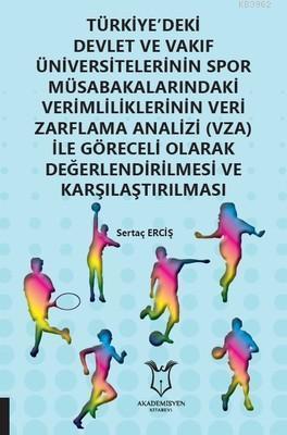Türkiye'deki Devlet ve Vakıf Üniversitelerinin Spor Müsabakalarındaki Verimliliklerinin; Veri Zarflama Analizi (VZA) ile Göreceli Olarak Değerlendirilmesi ve Ka