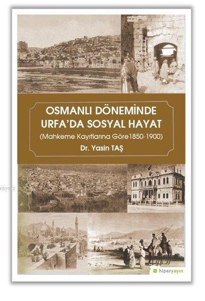 Osmanlı Döneminde Urfa'da Sosyal Hayat Mahkeme Kayıtlarına Göre 1850-1900