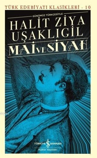 Mai ve Siyah (Günümüz Türkçesiyle) Türk Edebiyatı Klasikleri - 10