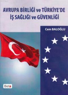 Avrupa Birliği ve Türkiye'de İş Sağlığı ve Güvenliği