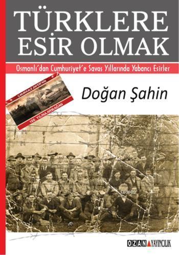 Türklere Esir Olmak; Osmanlı'dan Cumhuriyet'e Savaş Yıllarında Yabancı Esirler