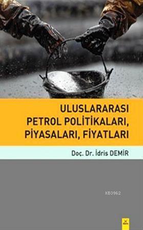 Uluslararası Petrol Politikaları, Piyasaları, Fiyatları