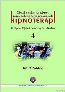 Cinsel İşlevler, Alt Islatma, Sosyal Fobi ve Ölüm Korkusunda Hipnotera; 8. Hipnoz Eğitimi Ocak 2014 Ders Notları -
