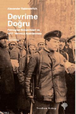 Devrime Doğru; Petrograd Bolşevikleri ve 1917 Temmuz Ayaklanması