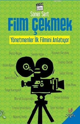 Film Çekmek; Yönetmenler İlk Filmini Anlatıyor