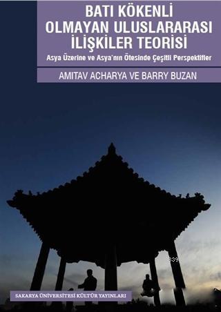 Batı Kökenli Olmayan Uluslararası İlişkiler Teorisi; Asya Üzerine ve Asya'nın Ötesinde Çeşitli Perspektifler