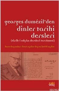 Georges Dumezil'den Dinler Tarihi Dersleri; Tarih-i Edyan Dersleri Tercümesi