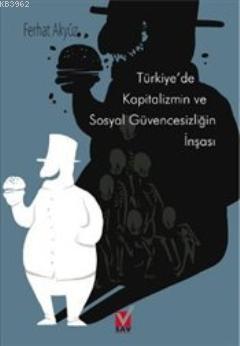 Türkiye'de Kapitalizmin ve Sosyal Güvencesizliğin İnşası