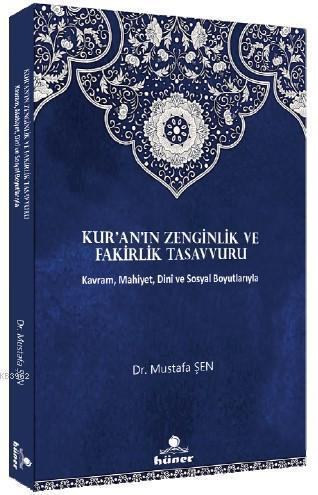 Kur'an'ın Zenginlik ve Fakirlik Tasavvuru; Kavram, Mahiyet, Dini ve Sosyal Boyutlarıyla