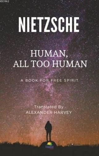 Human, All Too Human; A Book For Free Spirit