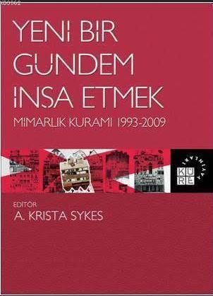 Yeni Bir Gündem İnşa Etmek Mimarlık Kuramı 1993-2009