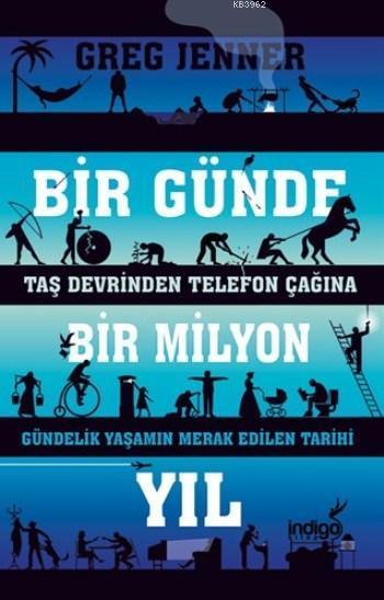 Bir Günde Bir Milyon Yıl; Taş Devrinden Telefon Çağına Gündelik Yaşamın Merak Edilen Tarihi