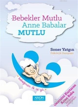 Bebekler Mutlu Anne Babalar Mutlu; Bebeğinizin İlk Üç Yılı