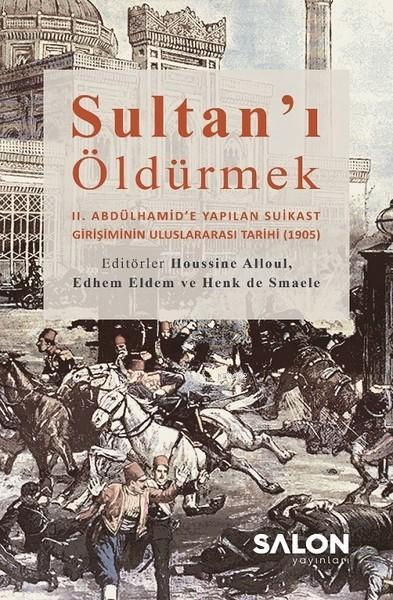 Sultan'ı Öldürmek; 2. Abdülhamid'e Yapılan Suikast Girişiminin Uluslararası Tarihi (1905)