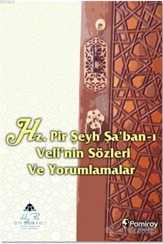Hz. Pir Şeyh Şa'ban-ı Veli'nin Sözleri ve Yorumlamalar