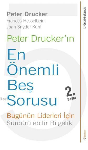 Peter Drucker'ın En Önemli Beş Sorusu; Bugünün Liderleri İçin Sürdürülebilir Bilgelik
