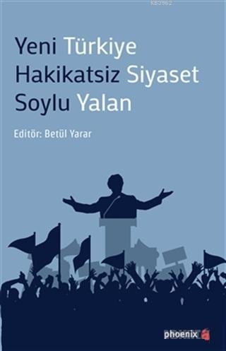 Yeni Türkiye Hakikatsiz Siyaset Soylu Yalan