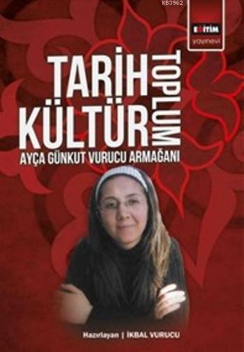 Tarih Kültür Toplum; Ayça Günkut Vurucu Armağanı