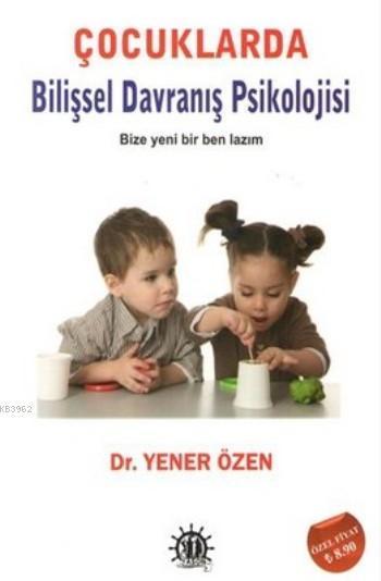 Çocuklarda Bilişsel Davranış Psikolojisi; Bize Yeni Bir Ben Lazım