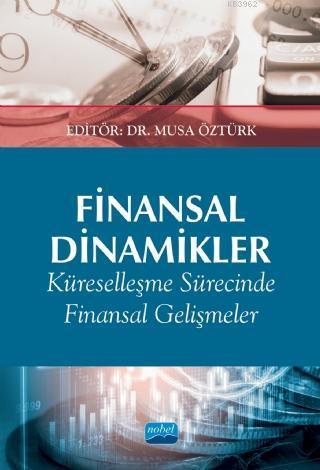 Finansal Dinamikler Küreselleşme Sürecinde Finansal Gelişmeler ve Etkileri