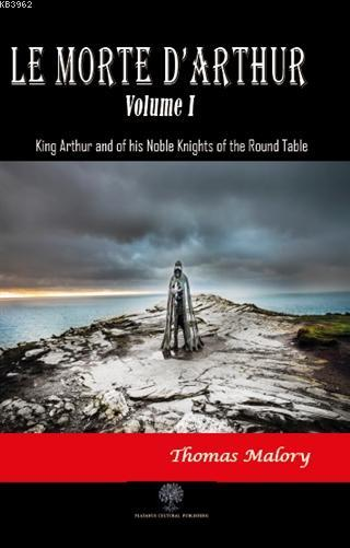 Le Morte D'Arthur - Volume 1; King Arthur and of his Noble Knights of the Round Table