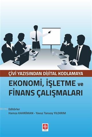 Ekonomi, İşletme ve Finans Çalışmaları; Çivi Yazısından Dijital Kodlamaya