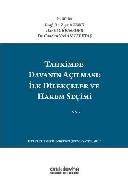 Tahkimde Davanın Açılması: İlk Dilekçeler ve Hakem Seçimi; Launching Your Arbitration The First Submissions And Choosing Your Arbitrator