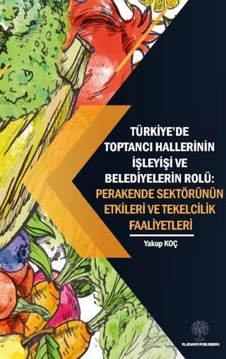 Türkiye'de Toptancı Hallerinin İşleyişi ve Belediyelerin Rolü - Perakende Sektörünün Etkileri Ve Tekelcilik Faaliyetleri
