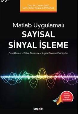 Matlab Uygulamalı Sayısal Sinyal İşleme; Örnekleme-Filtre Tasarımı-Ayrık Fourier Dönüşüm