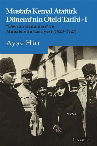 Mustafa Kemal Atatürk Dönemi'nin Öteki Tarihi 1;