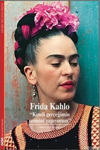 Frida Kahlo; Kendi Gerçeğinin Resmini Yap