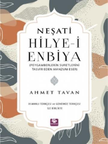 Neşati Hilye-i Enbiya Peygamberlerin Suretlerini Tasvir Eden Manzum Eser; Osmanlı Türkçesi ve Günümüz Türkçesi ile Birlikte