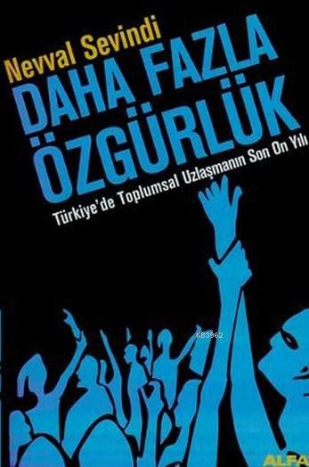 Daha Fazla Özgürlük; Türkiye'de Toplumsal Uzlaşmanın Son On Yılı