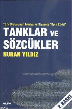 Tanklar ve Sözcükler; Türk Ordunsun Medya ve Siyasete Spin Etkisi