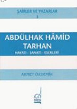 Abdülhak Hamid Tarhan; Hayatı - Sanatı - Eserleri