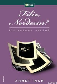 Filiz, Nerdesin?; Bir Yaşam Albümü