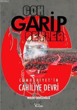 Çok Garip Şeyler; Cumhuriyet'in Cahiliye Devri